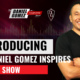 Introducing The Daniel Gomez Inspires Show